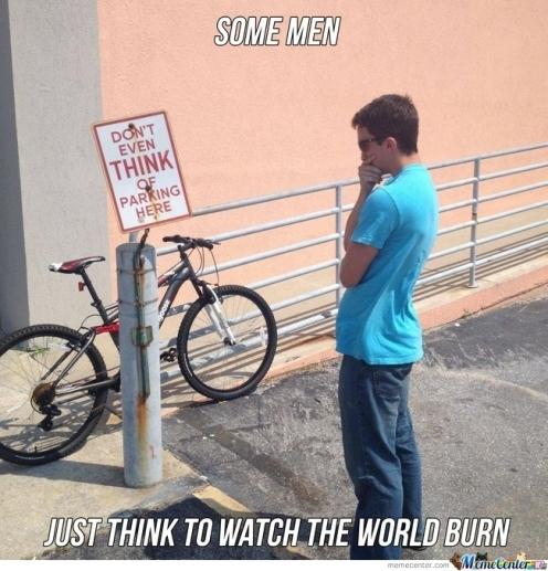 hay gente que solo quiere ver el mundo arder